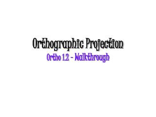 Orthographic Projection Ortho 1.2  - Walkthrough