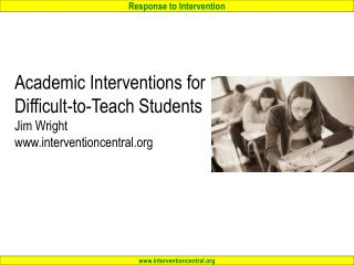 Academic Interventions for Difficult-to-Teach Students Jim Wright interventioncentral