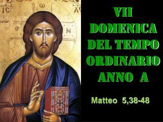 VII DOMENICA DEL TEMPO ORDINARIO ANNO  a