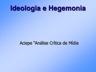 Ideologia e Hegemonia
