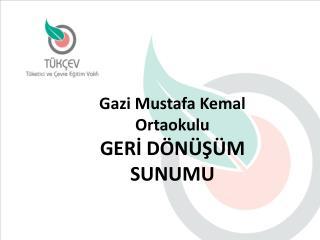 Gazi Mustafa Kemal  Ortaokulu GERİ  DÖNÜŞÜM SUNUMU