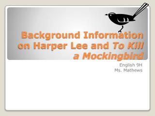 Background Information on Harper Lee and  To Kill a Mockingbird