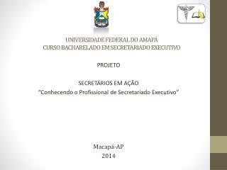 UNIVERSIDADE FEDERAL DO AMAPÁ CURSO BACHARELADO EM SECRETARIADO EXECUTIVO