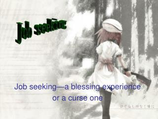 Job seeking�a blessing experience or a curse one