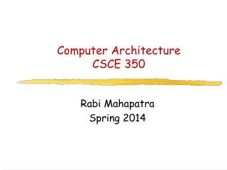 Computer Architecture CSCE 350