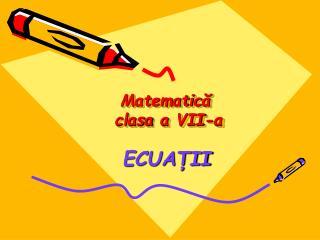 Matematic ă  cl a s a  a  VII-a