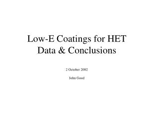 Low-E Coatings for HET Data & Conclusions 2 October 2002 John Good