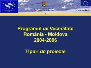 Programul de Vecinătate  România - Moldova  2004-2006 Tipuri de proiecte