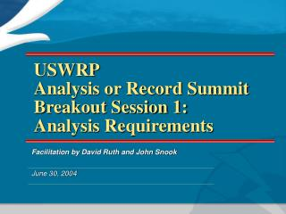 USWRP Analysis or Record Summit Breakout Session 1: Analysis Requirements