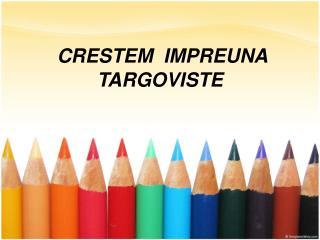 CRESTEM  IMPREUNA TARGOVISTE