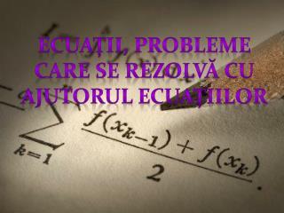 Ecuaţii, probleme care se rezolvă cu ajutorul ecuaţiilor