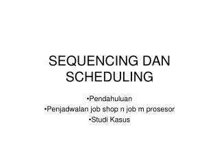 SEQUENCING DAN SCHEDULING