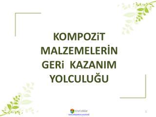 KOMPOZiT MALZEMELERİN GERi   KAZANIM  YOLCULUĞU