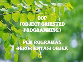 OOP ( OBJECT ORIENTED PROGRAMMING ) Pem rograman berorientasi objek