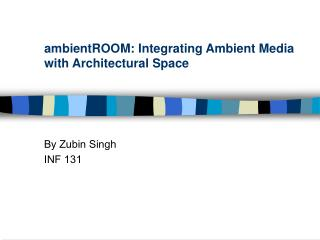 ambientROOM: Integrating Ambient Media with Architectural Space