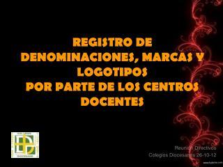 REGISTRO DE DENOMINACIONES, MARCAS Y LOGOTIPOS POR PARTE DE LOS CENTROS DOCENTES