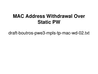 MAC Address Withdrawal Over Static PW draft-boutros-pwe3-mpls-tp-mac-wd-02.txt