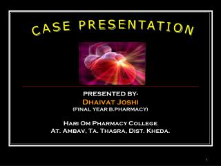 PRESENTED BY- Dhaivat Joshi (FINAL YEAR B.PHARMACY) Hari Om Pharmacy College