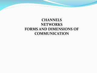 CHANNELS  NETWORKS FORMS AND DIMENSIONS OF COMMUNICATION