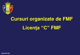 """Cursuri organizate de FMF Licenţa """"C"""" FMF"""