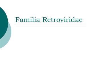 Familia Retroviridae