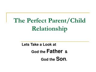 The Perfect Parent/Child Relationship