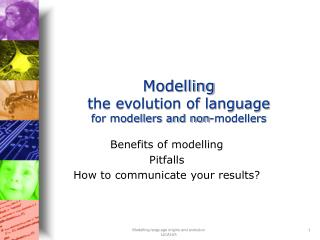 Modelling the evolution of language for modellers and non-modellers