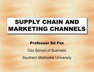 SUPPLY CHAIN AND MARKETING CHANNELS