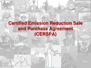 Certified Emission Reduction Sale and Purchase Agreement  (CERSPA)