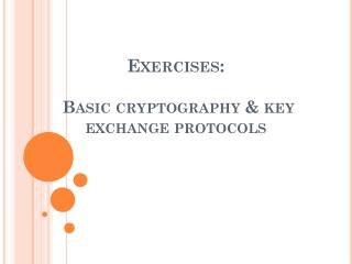 Exercises: Basic cryptography & key exchange protocols