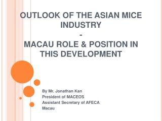 OUTLOOK OF THE ASIAN MICE INDUSTRY -  MACAU ROLE & POSITION IN THIS DEVELOPMENT