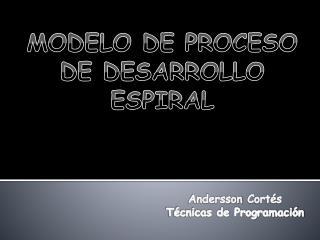 MODELO DE PROCESO DE DESARROLLO ESPIRAL