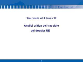 Osservatorio Val di Susa n° 69    Analisi critica del tracciato del dossier UE
