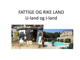 FATTIGE OG RIKE LAND U-land og I-land