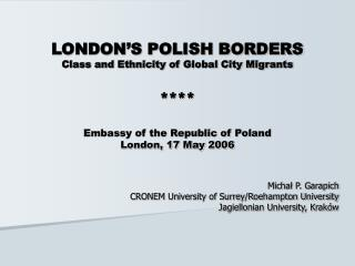 Micha ł  P. Garapich CRONEM University of Surrey/Roehampton University