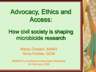 Manju Chatani, AMAG  Anna Forbes, GCM M2008 Pre-Conference Advocates Workshop 24 February, 2008
