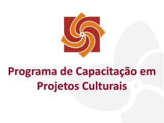 Programa de Capacitação em Projetos Culturais