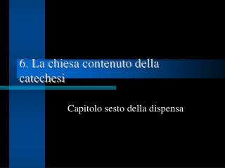 6. La chiesa contenuto della catechesi