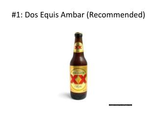 #1: Dos  Equis Ambar  ( Recommended )