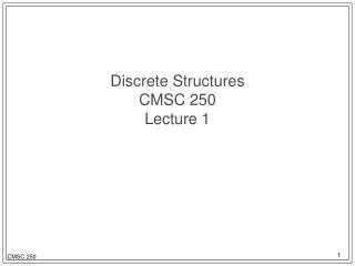 Discrete Structures CMSC 250 Lecture 1