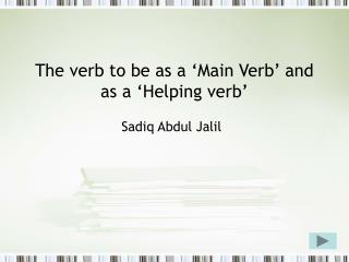 The verb to be as a 'Main Verb' and as a 'Helping verb'