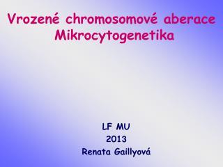Vrozené chromosomové aberace  Mikrocytogenetika