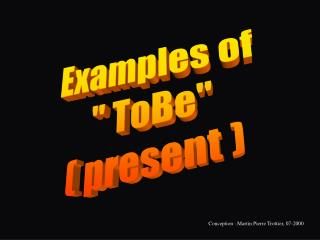 "Examples of "" ToBe"" ( present )"