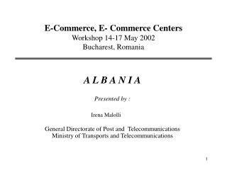 E-Commerce, E- Commerce Centers Workshop 14-17 May 2002 Bucharest, Romania