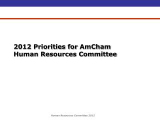 2012 Priorities for  AmCham Human Resources Committee