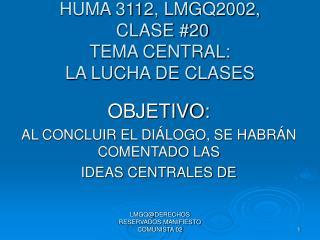 HUMA 3112, LMGQ2002,  CLASE #20 TEMA CENTRAL: LA LUCHA DE CLASES