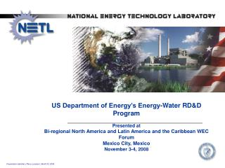 US Department of Energy s Energy-Water RDD Program   Presented at Bi-regional North America and Latin America and the Ca