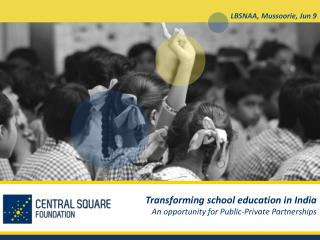 Transforming school education in India An opportunity for Public-Private Partnerships