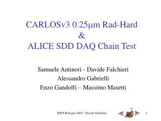 CARLOSv3 0.25 m m Rad-Hard & ALICE  SDD  DAQ Chain Test
