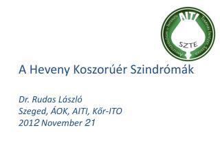 A Heveny Koszorúér Szindrómák Dr. Rudas László Szeged, ÁOK, AITI, Kőr-ITO 201 2  November  21